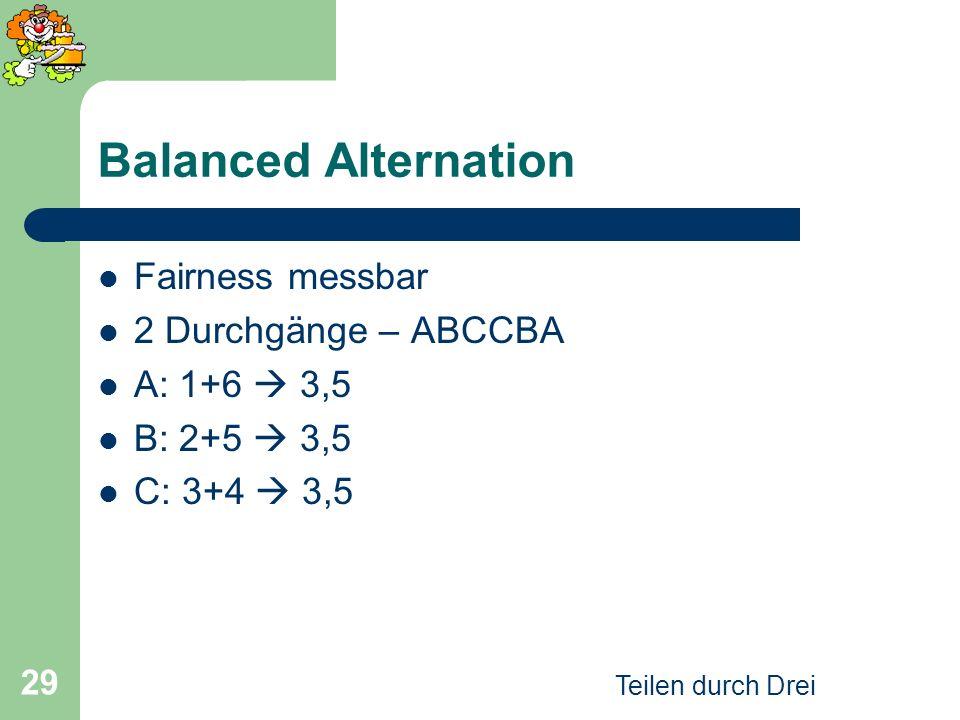Teilen durch Drei 29 Balanced Alternation Fairness messbar 2 Durchgänge – ABCCBA A: 1+6 3,5 B: 2+5 3,5 C: 3+4 3,5