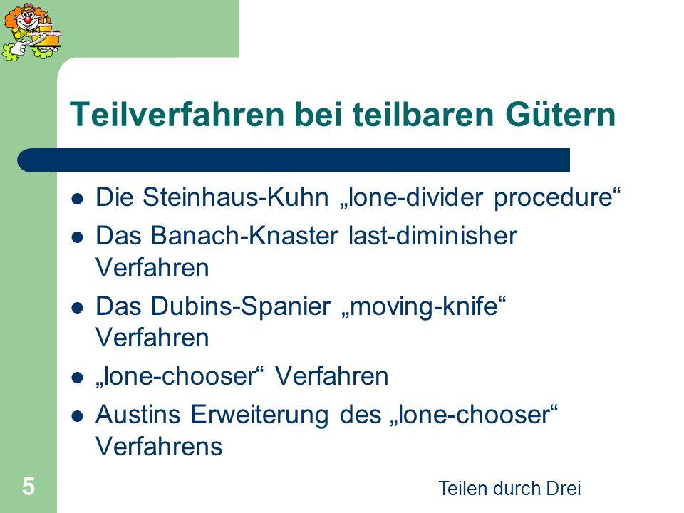 Teilen durch Drei 5 Teilverfahren bei teilbaren Gütern Die Steinhaus-Kuhn lone-divider procedure Das Banach-Knaster last-diminisher Verfahren Das Dubi