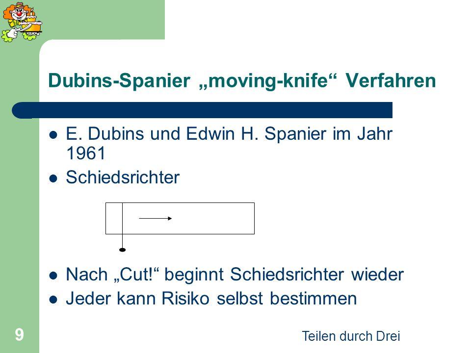 Teilen durch Drei 9 Dubins-Spanier moving-knife Verfahren E. Dubins und Edwin H. Spanier im Jahr 1961 Schiedsrichter Nach Cut! beginnt Schiedsrichter