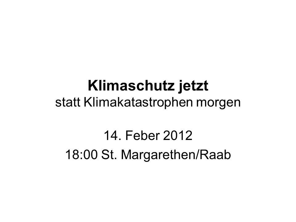 Klimaschutz jetzt statt Klimakatastrophen morgen 14. Feber 2012 18:00 St. Margarethen/Raab
