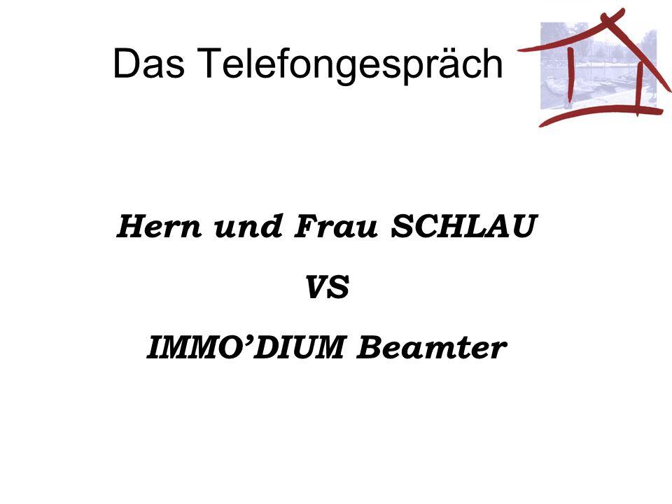 Das Telefongespräch Hern und Frau SCHLAU VS IMMODIUM Beamter