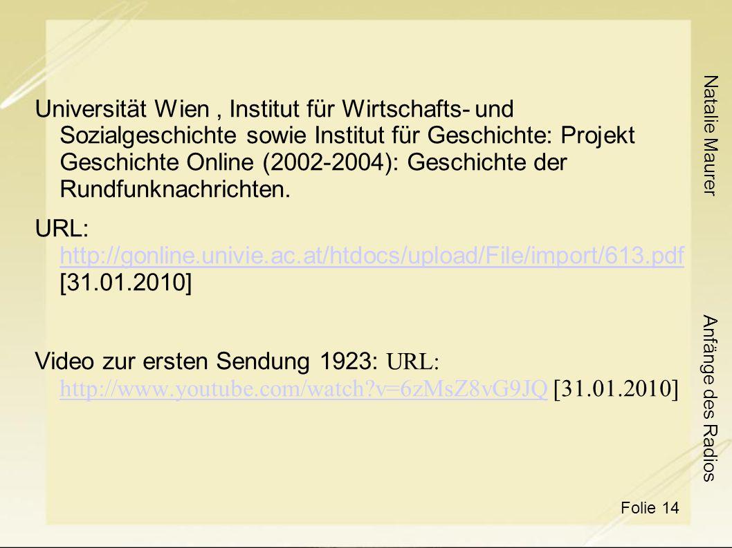 Natalie Maurer Folie 14 Anfänge des Radios Universität Wien, Institut für Wirtschafts- und Sozialgeschichte sowie Institut für Geschichte: Projekt Geschichte Online (2002-2004): Geschichte der Rundfunknachrichten.