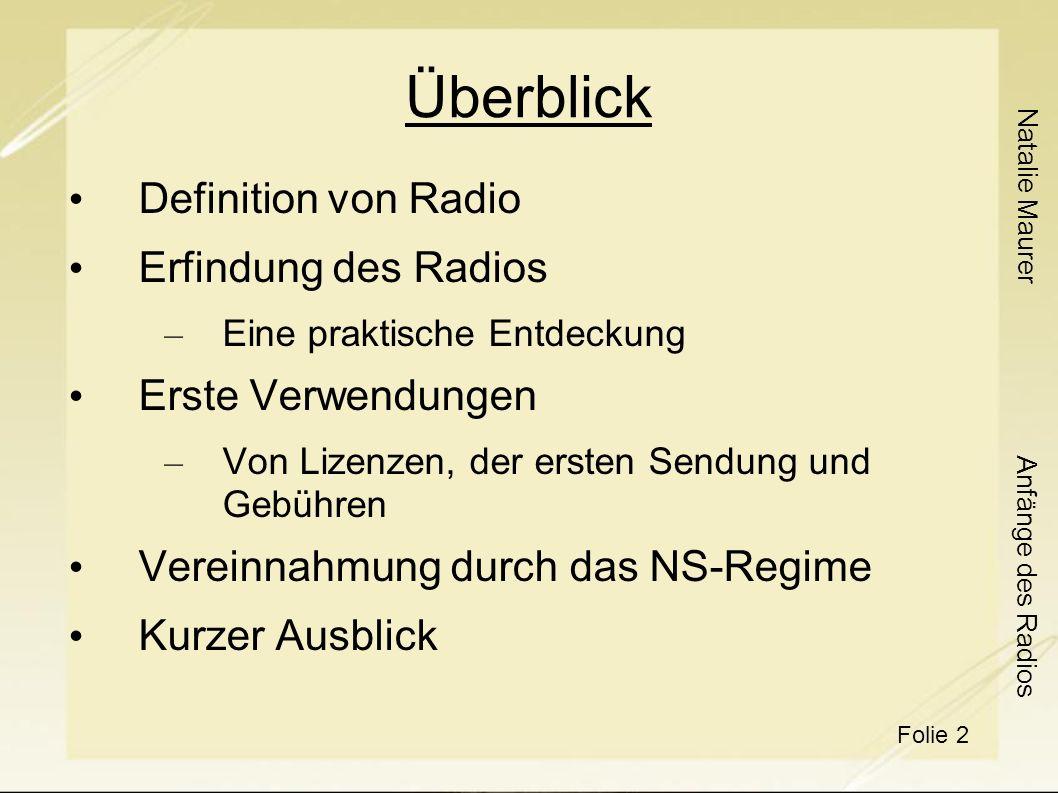 Natalie Maurer Folie 2 Anfänge des Radios Überblick Definition von Radio Erfindung des Radios – Eine praktische Entdeckung Erste Verwendungen – Von Lizenzen, der ersten Sendung und Gebühren Vereinnahmung durch das NS-Regime Kurzer Ausblick