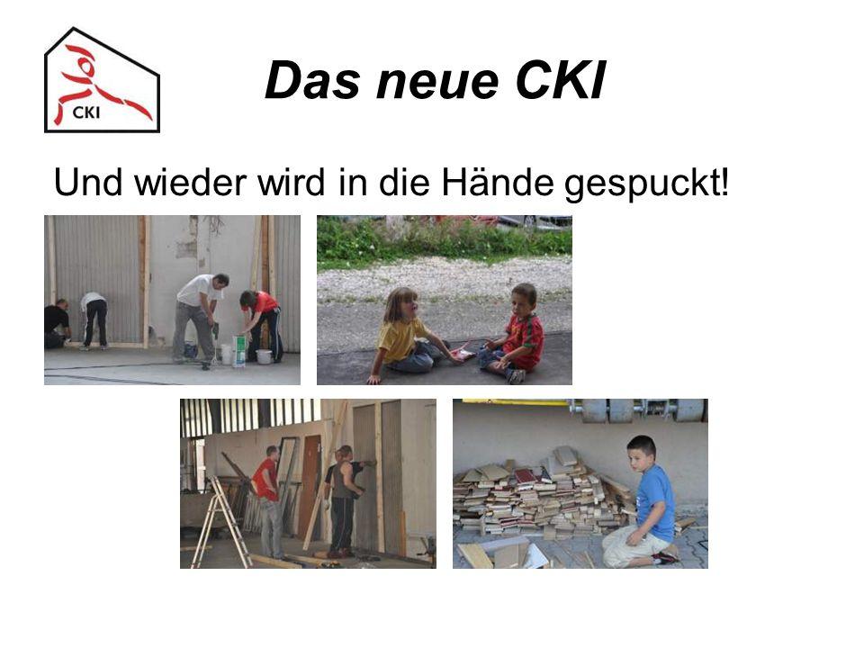 Das neue CKI Und wieder wird in die Hände gespuckt!