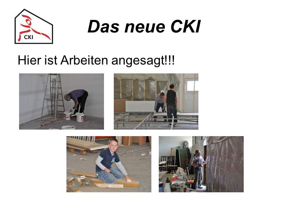 Das neue CKI Hier ist Arbeiten angesagt!!!