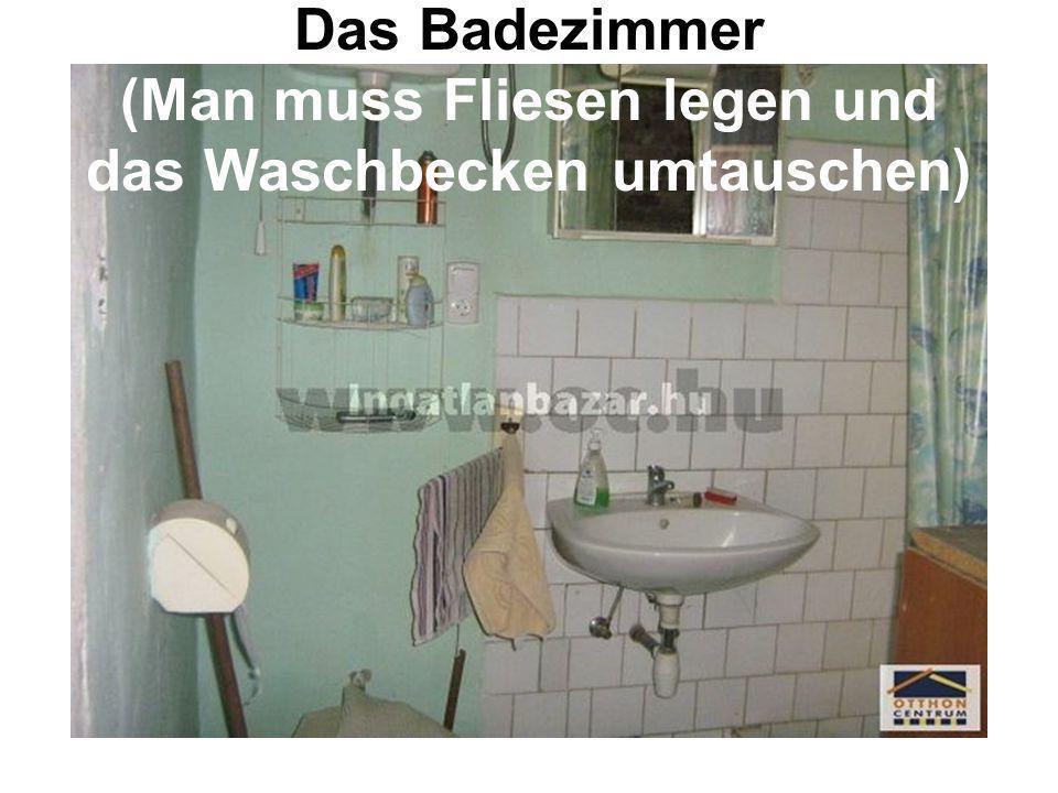 Das Badezimmer (Man muss Fliesen legen und das Waschbecken umtauschen)