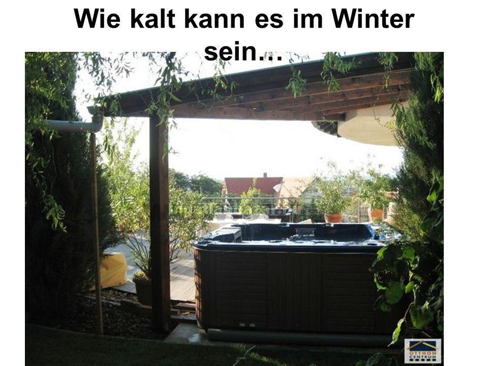 Wie kalt kann es im Winter sein…