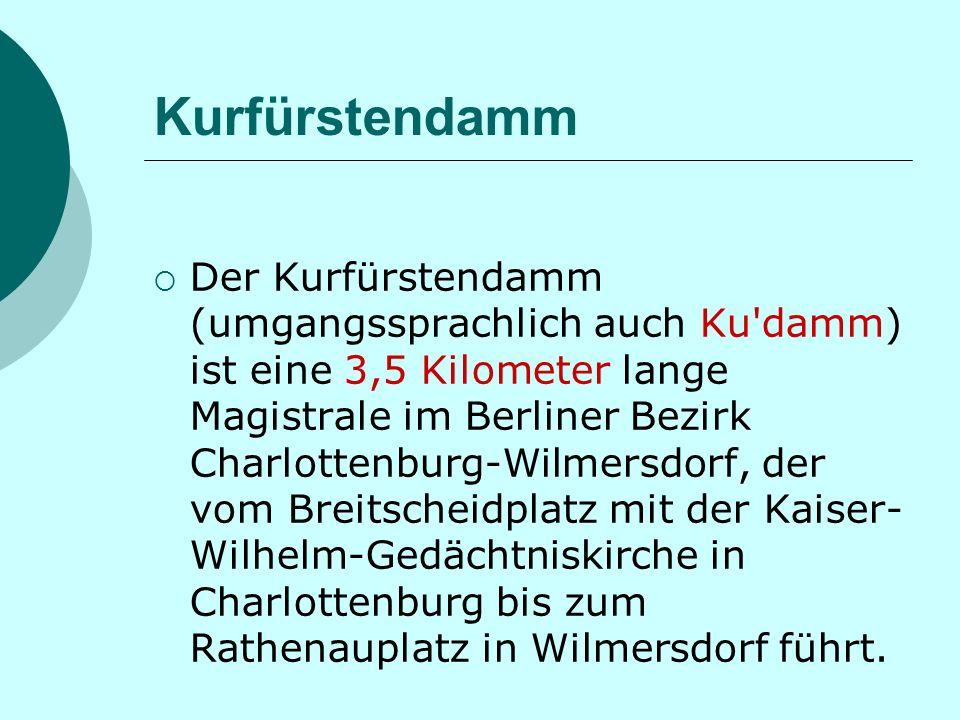 Kurfürstendamm Der Kurfürstendamm (umgangssprachlich auch Ku damm) ist eine 3,5 Kilometer lange Magistrale im Berliner Bezirk Charlottenburg-Wilmersdorf, der vom Breitscheidplatz mit der Kaiser- Wilhelm-Gedächtniskirche in Charlottenburg bis zum Rathenauplatz in Wilmersdorf führt.