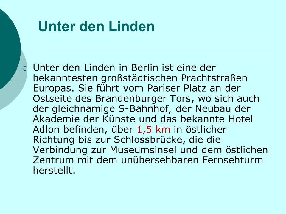 Unter den Linden Unter den Linden in Berlin ist eine der bekanntesten großstädtischen Prachtstraßen Europas.