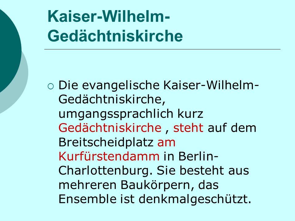 Kaiser-Wilhelm- Gedächtniskirche Die evangelische Kaiser-Wilhelm- Gedächtniskirche, umgangssprachlich kurz Gedächtniskirche, steht auf dem Breitscheidplatz am Kurfürstendamm in Berlin- Charlottenburg.