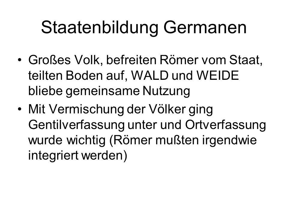 Staatenbildung Germanen Großes Volk, befreiten Römer vom Staat, teilten Boden auf, WALD und WEIDE bliebe gemeinsame Nutzung Mit Vermischung der Völker