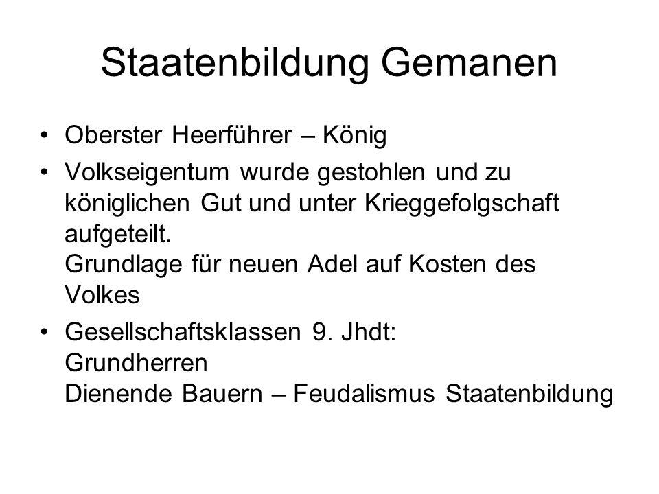 Staatenbildung Gemanen Oberster Heerführer – König Volkseigentum wurde gestohlen und zu königlichen Gut und unter Krieggefolgschaft aufgeteilt. Grundl