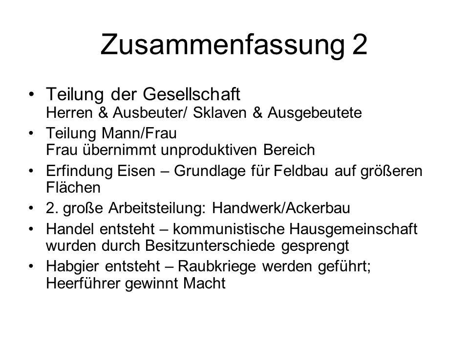 Zusammenfassung 2 Teilung der Gesellschaft Herren & Ausbeuter/ Sklaven & Ausgebeutete Teilung Mann/Frau Frau übernimmt unproduktiven Bereich Erfindung
