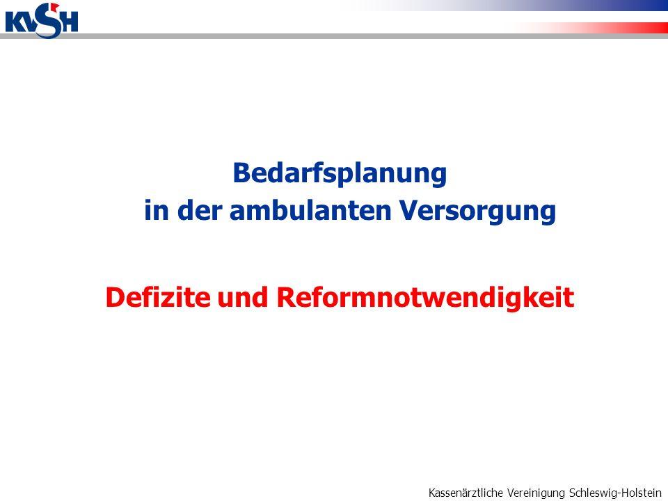 Kassenärztliche Vereinigung Schleswig-Holstein Bedarfsplanung in der ambulanten Versorgung Defizite und Reformnotwendigkeit