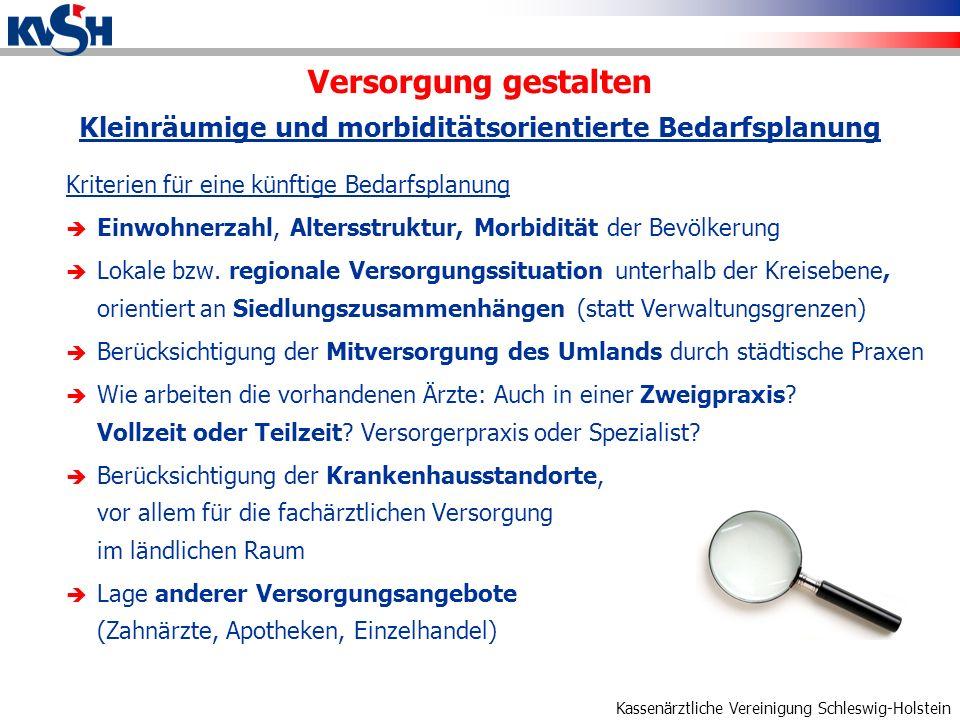 Kassenärztliche Vereinigung Schleswig-Holstein Kriterien für eine künftige Bedarfsplanung Einwohnerzahl, Altersstruktur, Morbidität der Bevölkerung Lokale bzw.
