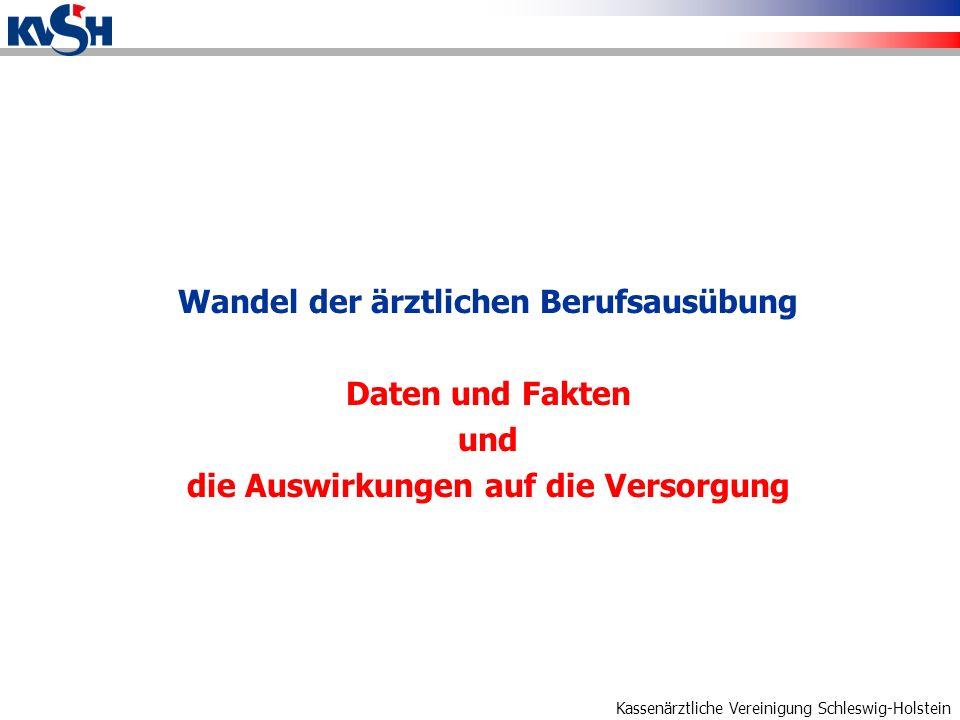 Kassenärztliche Vereinigung Schleswig-Holstein Wandel der ärztlichen Berufsausübung Daten und Fakten und die Auswirkungen auf die Versorgung