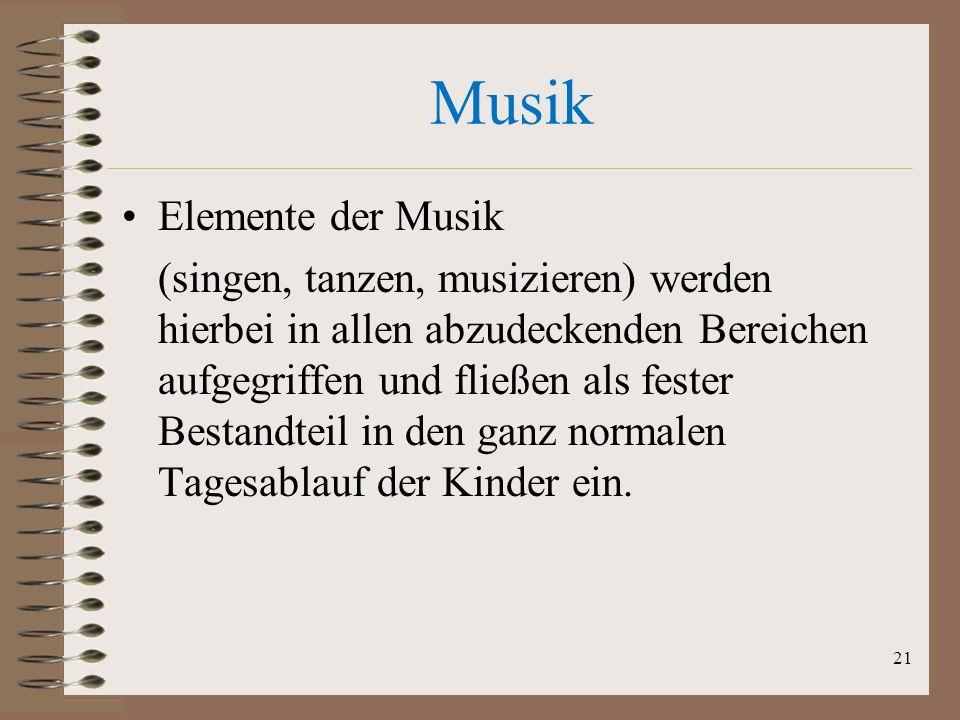 Musik Elemente der Musik (singen, tanzen, musizieren) werden hierbei in allen abzudeckenden Bereichen aufgegriffen und fließen als fester Bestandteil
