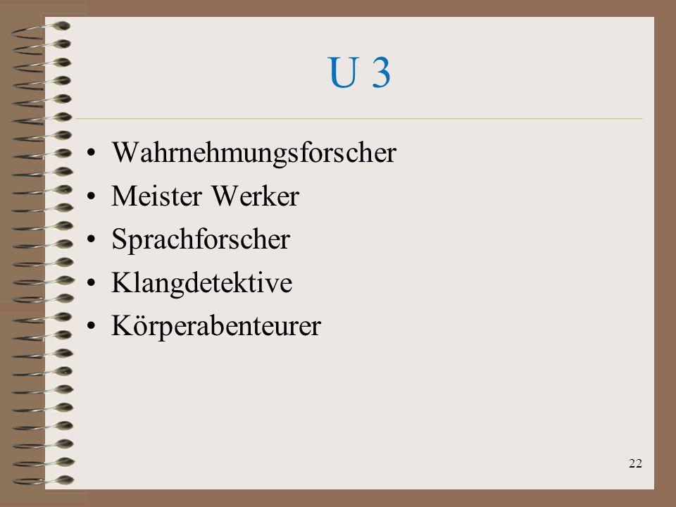 U 3 Wahrnehmungsforscher Meister Werker Sprachforscher Klangdetektive Körperabenteurer 22