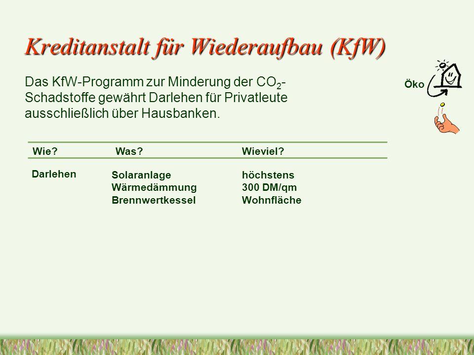 Kreditanstalt für Wiederaufbau (KfW) Das KfW-Programm zur Minderung der CO 2 - Schadstoffe gewährt Darlehen für Privatleute ausschließlich über Hausbanken.