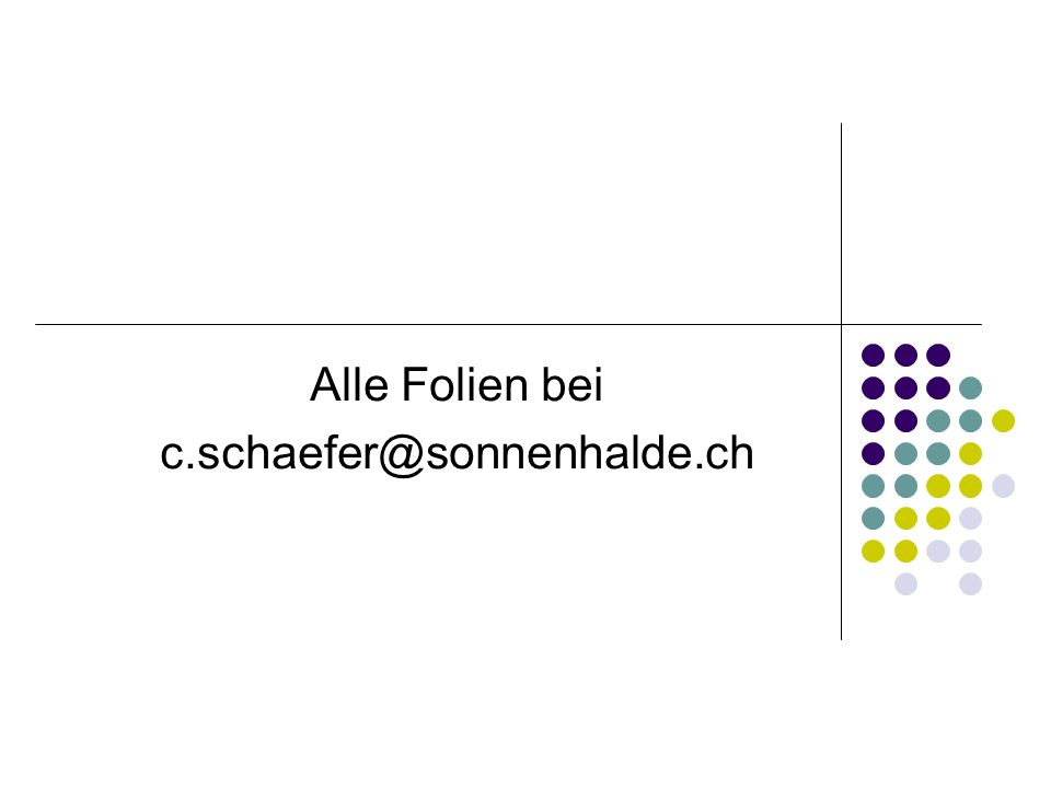Alle Folien bei c.schaefer@sonnenhalde.ch