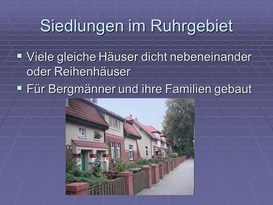 Siedlungen im Ruhrgebiet Viele gleiche Häuser dicht nebeneinander oder Reihenhäuser Viele gleiche Häuser dicht nebeneinander oder Reihenhäuser Für Bergmänner und ihre Familien gebaut Für Bergmänner und ihre Familien gebaut