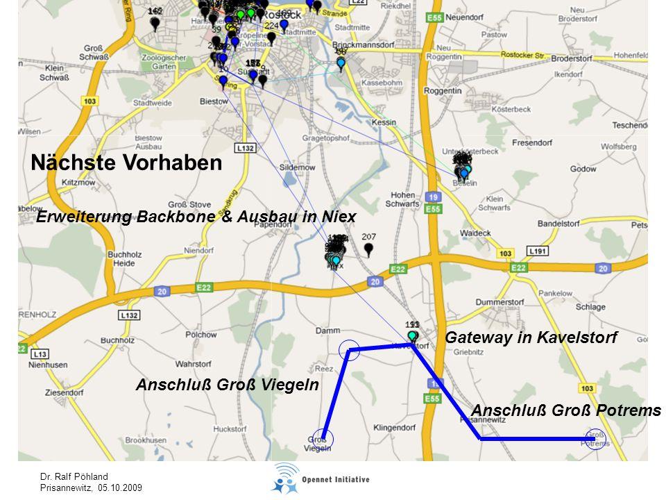 Dr. Ralf Pöhland Prisannewitz, 05.10.2009 Nächste Vorhaben Erweiterung Backbone & Ausbau in Niex Gateway in Kavelstorf Anschluß Groß Viegeln Anschluß
