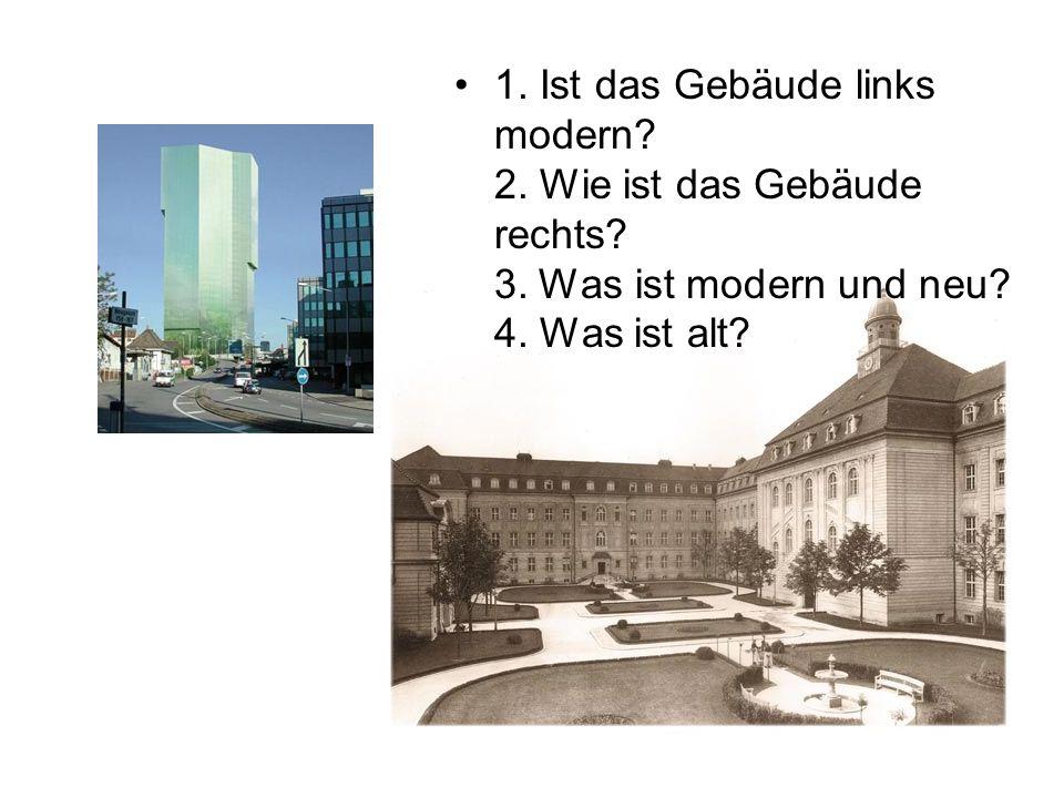 1. Ist das Gebäude links modern. 2. Wie ist das Gebäude rechts.