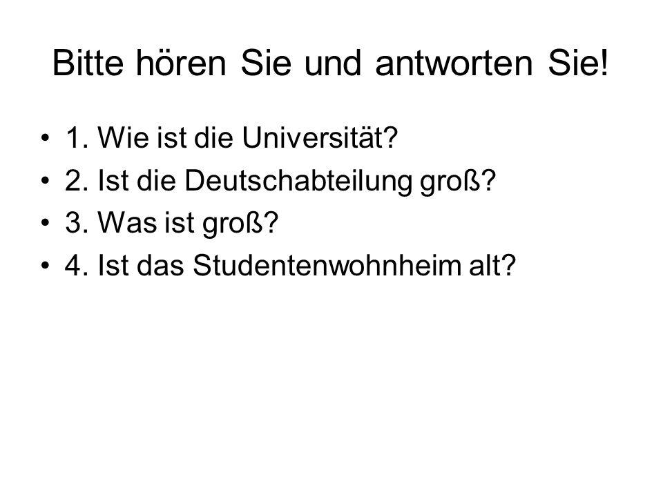 Bitte hören Sie und antworten Sie.1. Wie ist die Universität.