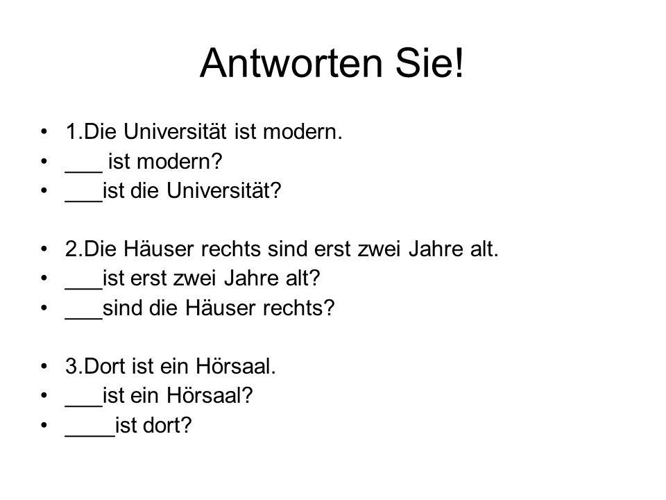 Antworten Sie.1.Die Universität ist modern. ___ ist modern.