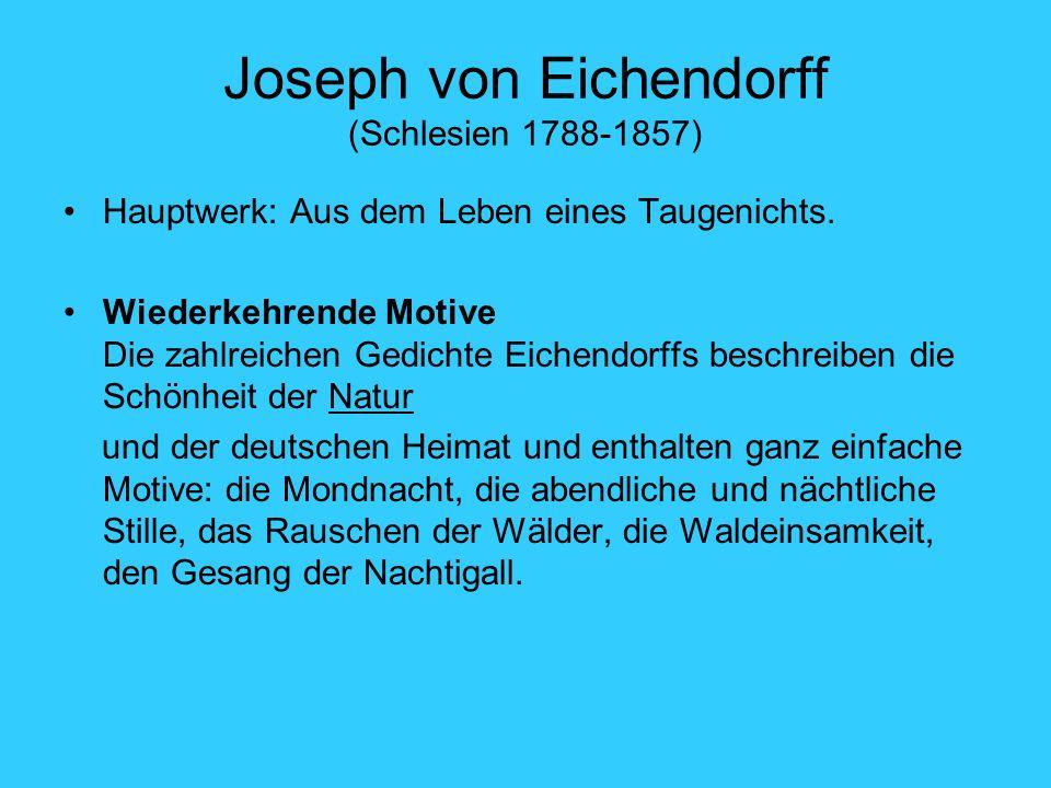 Joseph von Eichendorff (Schlesien 1788-1857) Hauptwerk: Aus dem Leben eines Taugenichts. Wiederkehrende Motive Die zahlreichen Gedichte Eichendorffs b