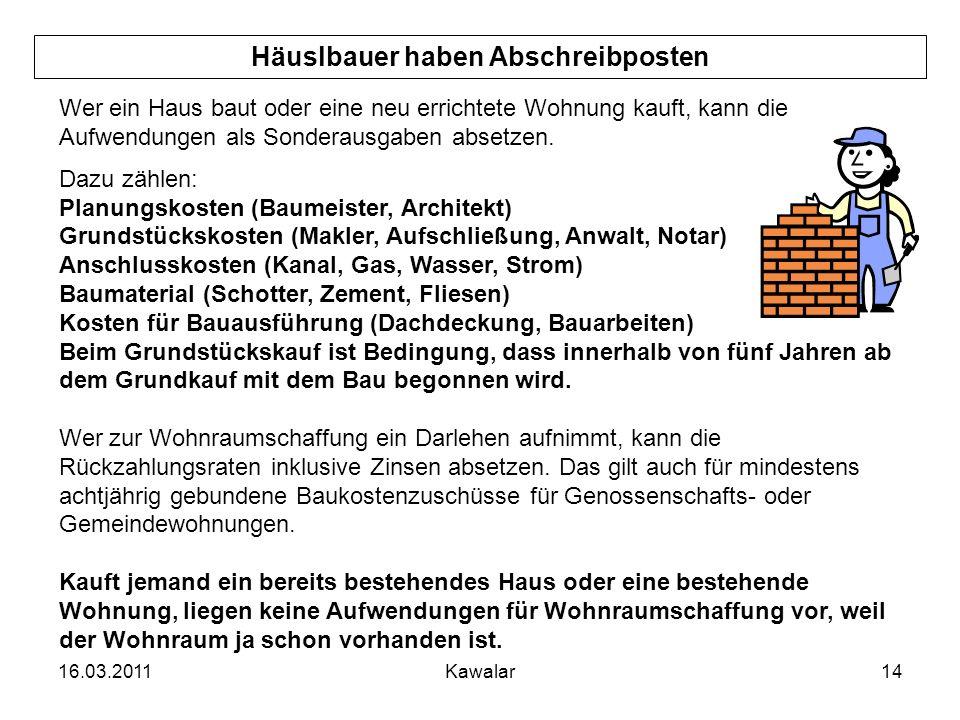 16.03.2011Kawalar14 Häuslbauer haben Abschreibposten Wer ein Haus baut oder eine neu errichtete Wohnung kauft, kann die Aufwendungen als Sonderausgabe