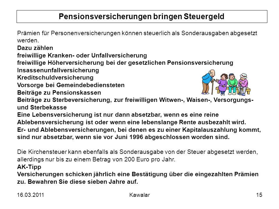 16.03.2011Kawalar15 Pensionsversicherungen bringen Steuergeld Prämien für Personenversicherungen können steuerlich als Sonderausgaben abgesetzt werden