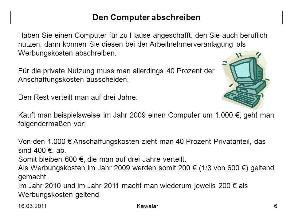 16.03.2011Kawalar6 Den Computer abschreiben Haben Sie einen Computer für zu Hause angeschafft, den Sie auch beruflich nutzen, dann können Sie diesen b