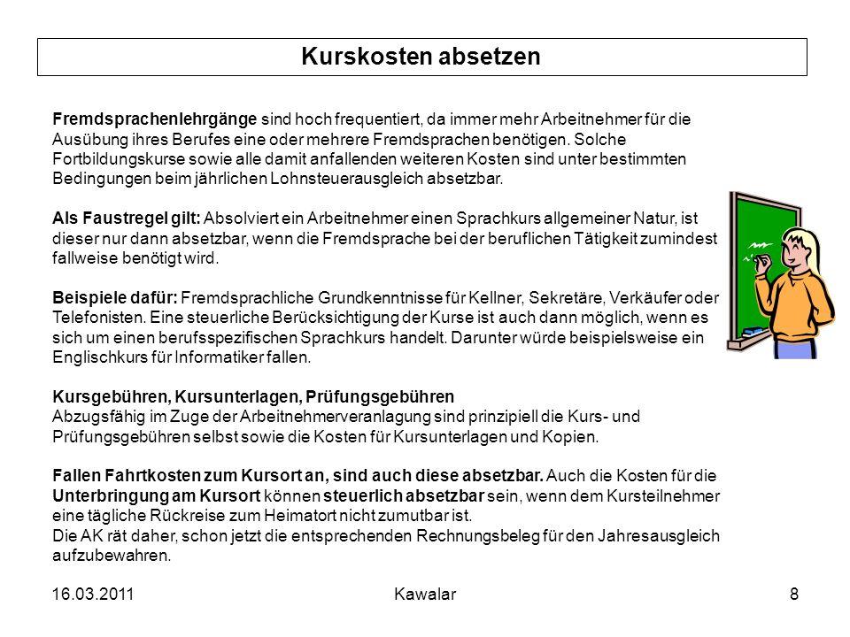 16.03.2011Kawalar8 Kurskosten absetzen Fremdsprachenlehrgänge sind hoch frequentiert, da immer mehr Arbeitnehmer für die Ausübung ihres Berufes eine o