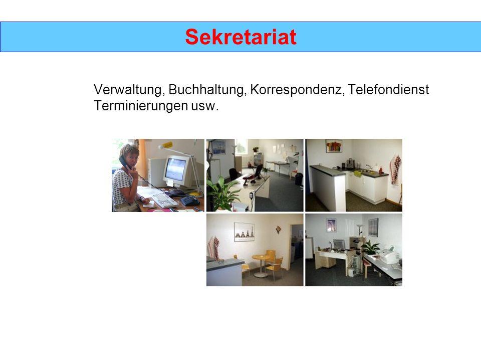 Sekretariat Verwaltung, Buchhaltung, Korrespondenz, Telefondienst Terminierungen usw.