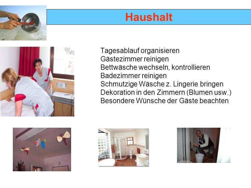 Haushalt Tagesablauf organisieren Gästezimmer reinigen Bettwäsche wechseln, kontrollieren Badezimmer reinigen Schmutzige Wäsche z. Lingerie bringen De