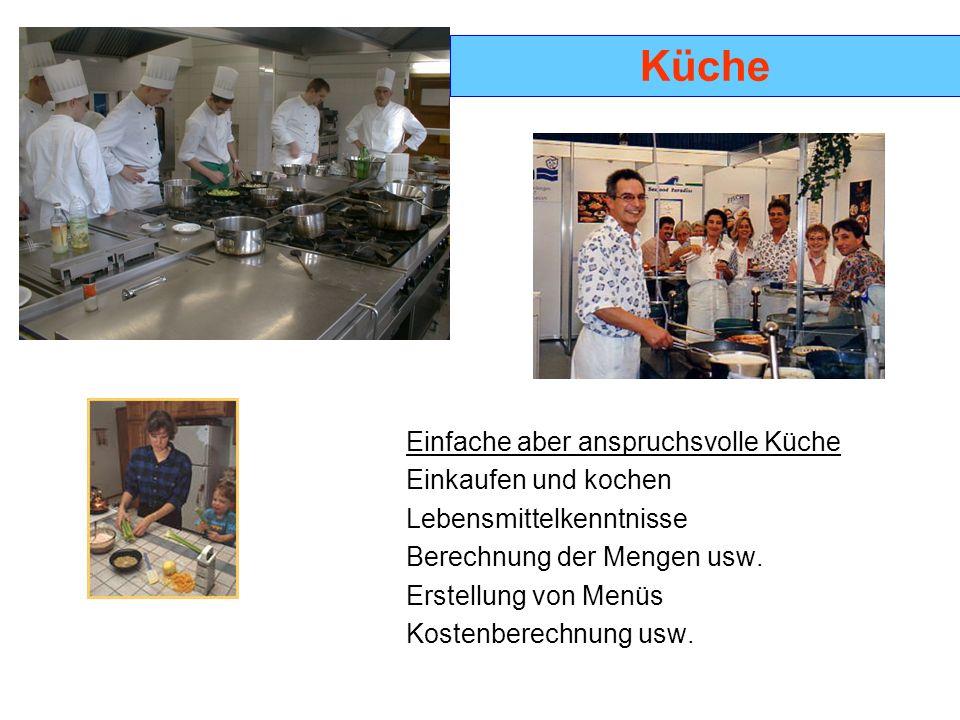 Küche Einfache aber anspruchsvolle Küche Einkaufen und kochen Lebensmittelkenntnisse Berechnung der Mengen usw. Erstellung von Menüs Kostenberechnung