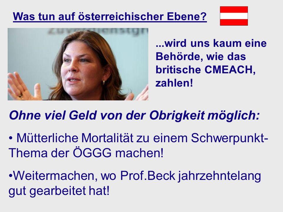 Was tun auf österreichischer Ebene?...wird uns kaum eine Behörde, wie das britische CMEACH, zahlen! Ohne viel Geld von der Obrigkeit möglich: Mütterli