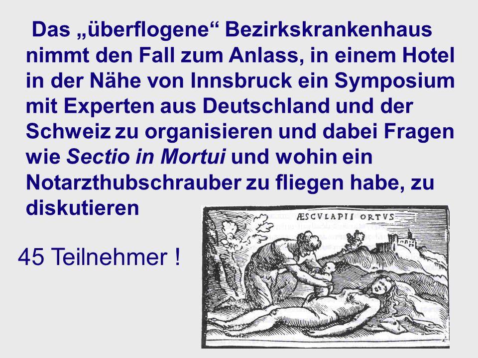 Das überflogene Bezirkskrankenhaus nimmt den Fall zum Anlass, in einem Hotel in der Nähe von Innsbruck ein Symposium mit Experten aus Deutschland und