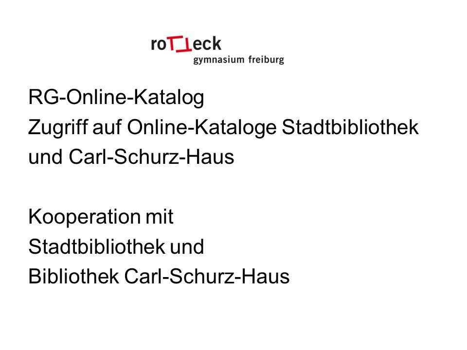 RG-Online-Katalog Zugriff auf Online-Kataloge Stadtbibliothek und Carl-Schurz-Haus Kooperation mit Stadtbibliothek und Bibliothek Carl-Schurz-Haus