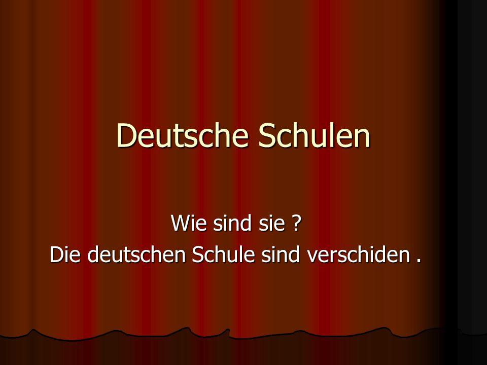 Deutsche Schulen Wie sind sie ? Die deutschen Schule sind verschiden.