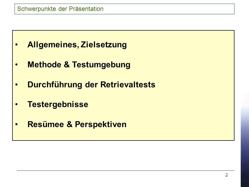 2 Schwerpunkte der Präsentation Allgemeines, Zielsetzung Methode & Testumgebung Durchführung der Retrievaltests Testergebnisse Resümee & Perspektiven