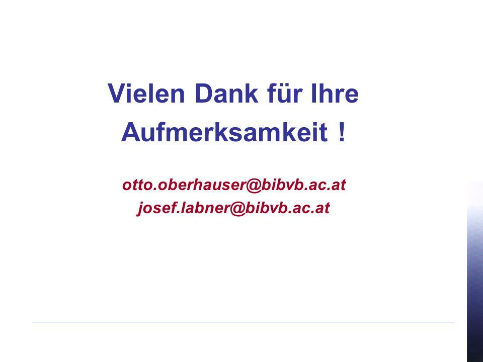 Vielen Dank für Ihre Aufmerksamkeit ! otto.oberhauser@bibvb.ac.at josef.labner@bibvb.ac.at