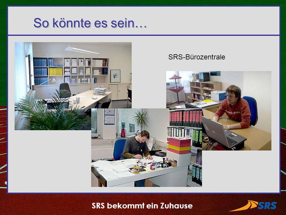 SRS bekommt ein Zuhause So könnte es sein… SRS-Bürozentrale