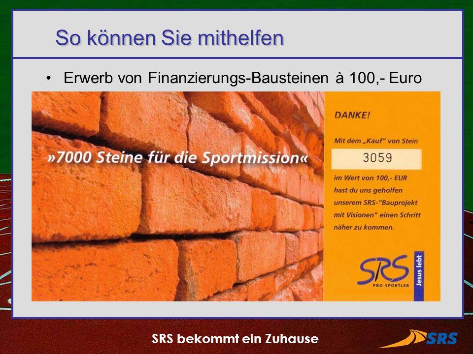 SRS bekommt ein Zuhause So können Sie mithelfen Erwerb von Finanzierungs-Bausteinen à 100,- Euro