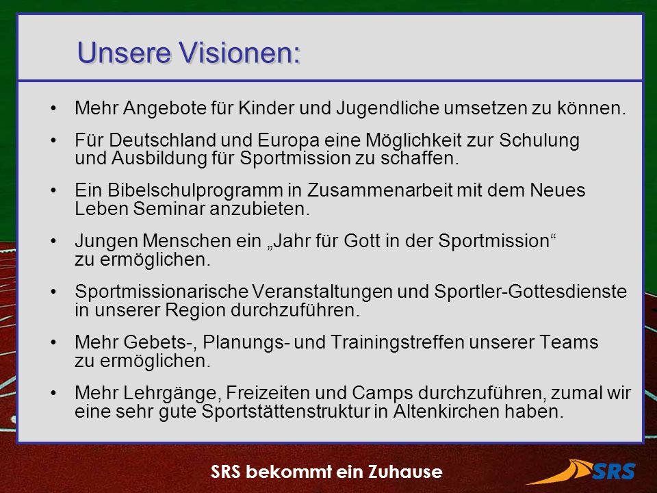 SRS bekommt ein Zuhause Unsere Visionen: Mehr Angebote für Kinder und Jugendliche umsetzen zu können. Für Deutschland und Europa eine Möglichkeit zur