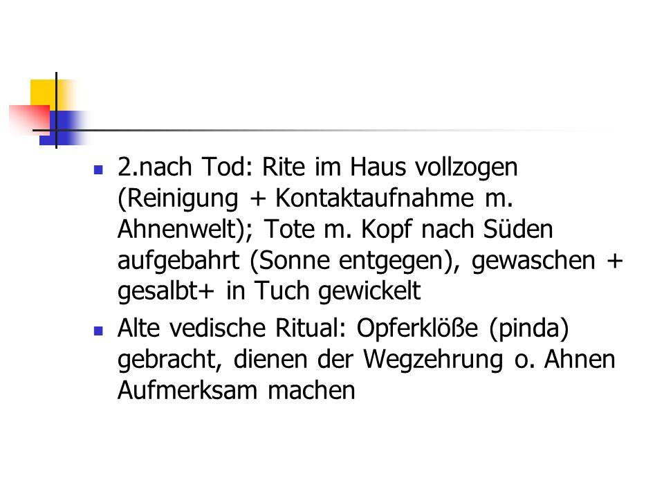 Vedische Texte: Vorstellung finsteres Totenreich (nicht- gereinigte Tote) Wiedertod im jenseits v.