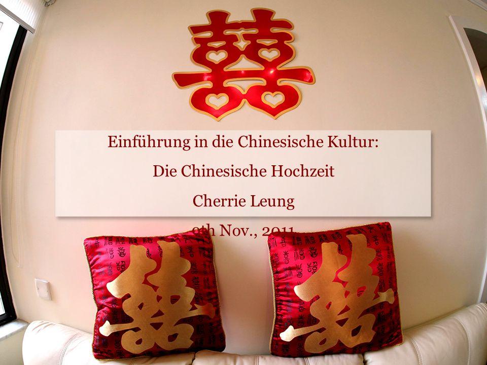 Einführung in die Chinesische Kultur: Die Chinesische Hochzeit Cherrie Leung 9th Nov., 2011