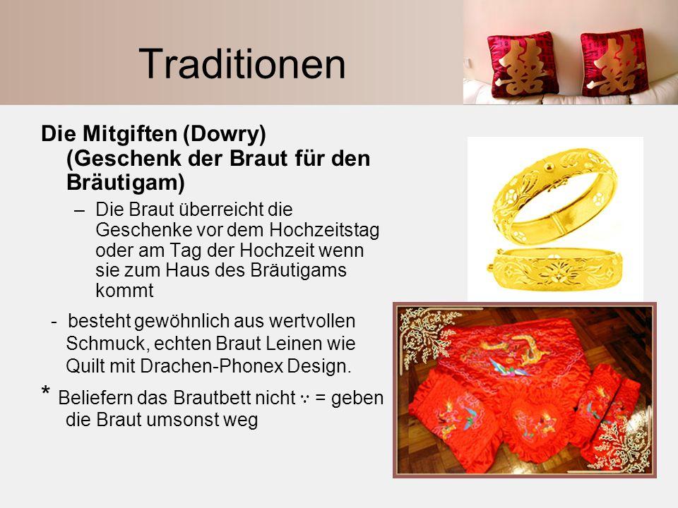 Traditionen Die Mitgiften (Dowry) (Geschenk der Braut für den Bräutigam) –Die Braut überreicht die Geschenke vor dem Hochzeitstag oder am Tag der Hoch