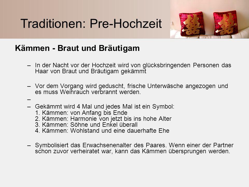 Traditionen: Pre-Hochzeit Kämmen - Braut und Bräutigam –In der Nacht vor der Hochzeit wird von glücksbringenden Personen das Haar von Braut und Bräuti